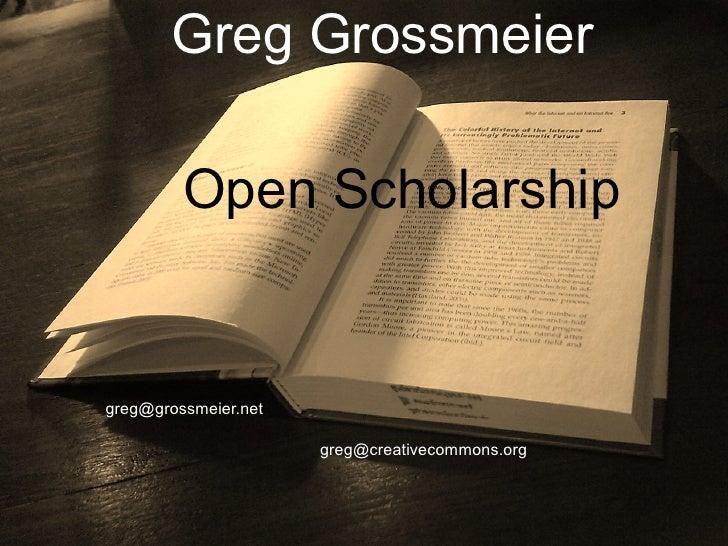 Greg Grossmeier Open Scholarship [email_address] [email_address]