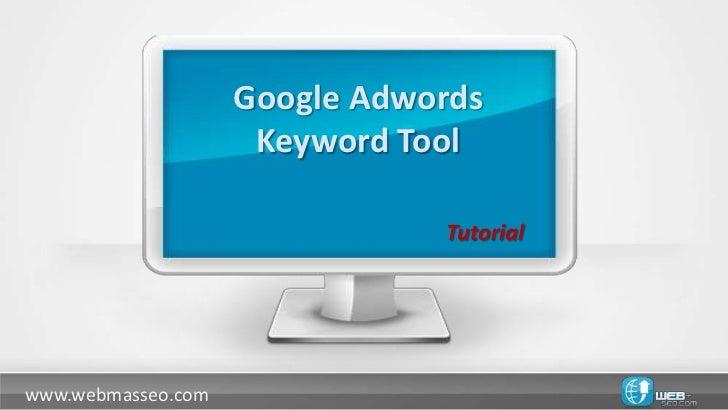 Google Adwords                     Keyword Tool                               Tutorialwww.webmasseo.com