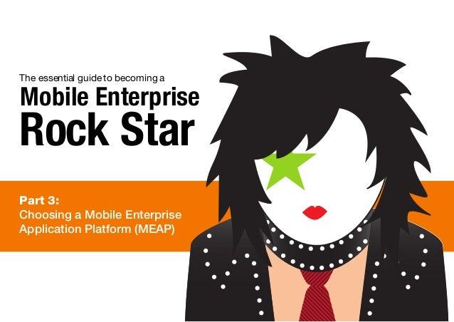 Part 3: Choosing a Mobile Enterprise Application Platform (MEAP) The essential guide to becoming a Mobile Enterprise Rock ...
