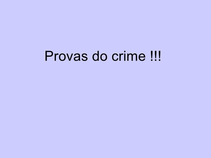 Provas do crime !!!