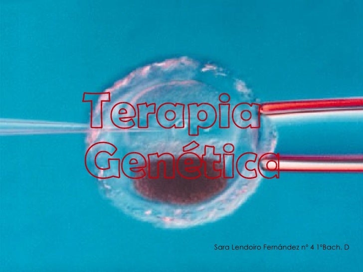 Sara Lendoiro Fernández nº 4 1ºBach. D Terapia    Genética