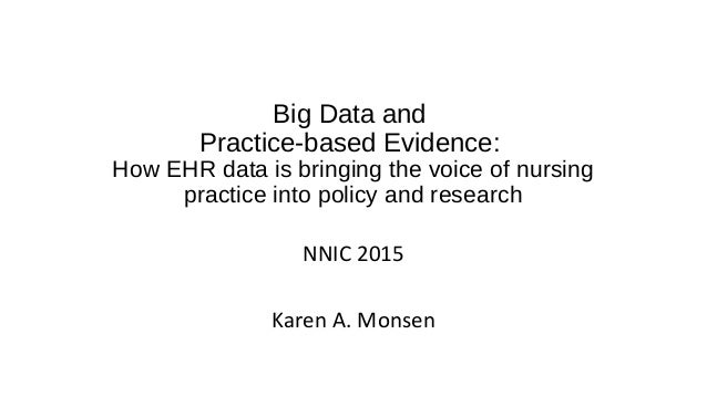 Big Data and Practice-based Evidence: How EHR data is bringing the voice of nursing practice into policy and research NNIC...