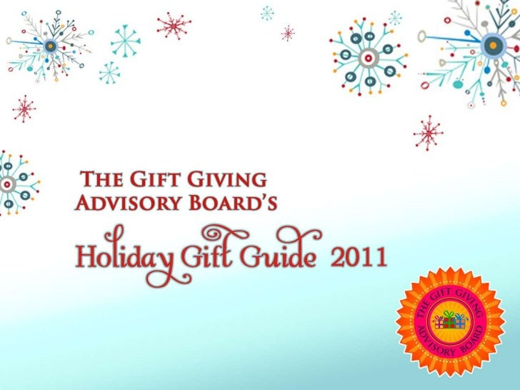 The Gift Giving Advisory Board (GGAB for short) is announcing our top holiday   gift recommendations of 2011! Our board me...