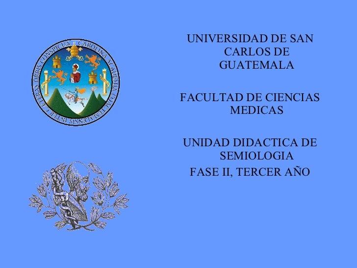 <ul><li>UNIVERSIDAD DE SAN CARLOS DE GUATEMALA </li></ul><ul><li>FACULTAD DE CIENCIAS MEDICAS </li></ul><ul><li>UNIDAD DID...