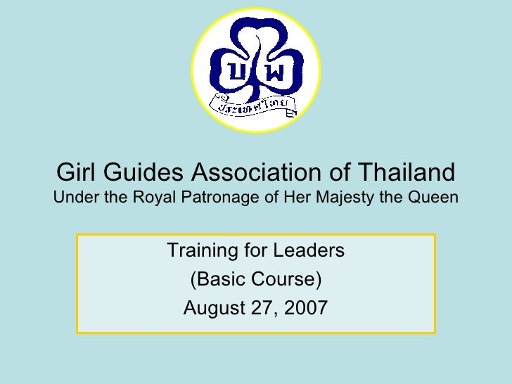Girl Guides Association of Thailand Under the Royal Patronage of Her Majesty the Queen Training for Leaders (Basic Course)...