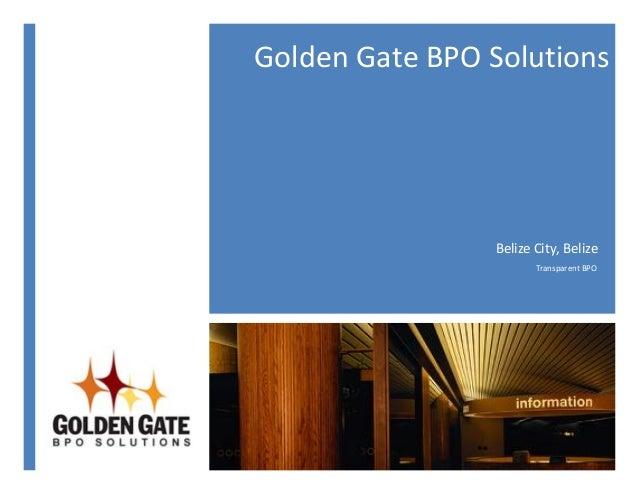 ! Golden!Gate!BPO!Solutions! Belize!City,!Belize! Transparent!BPO!