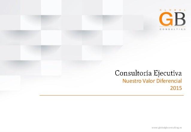 Nuestro Valor Diferencial 2015 www.globalgbconsulting.eswww.globalgbconsulting.es