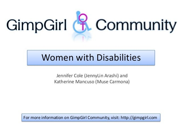 Women with Disabilities Jennifer Cole (JennyLin Arashi) and Katherine Mancuso (Muse Carmona) For more information on GimpG...