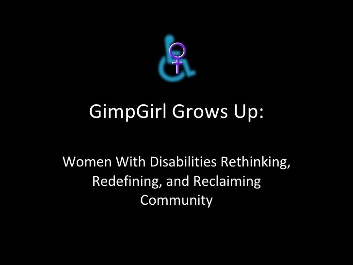GimpGirl Grows Up: Women With Disabilities Rethinking, Redefining, and Reclaiming Community