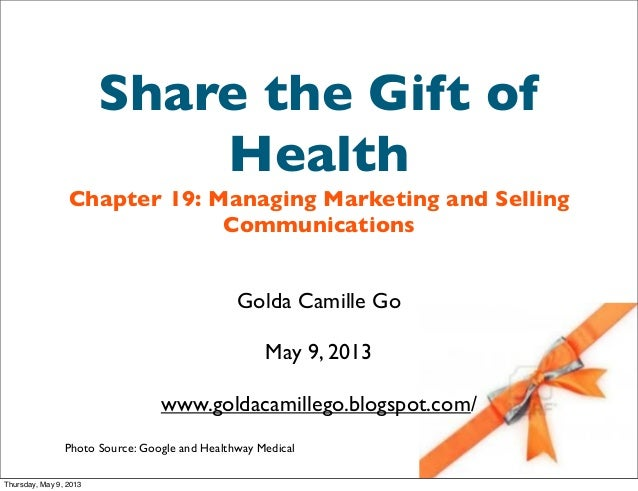 Share the Gift ofHealthChapter 19: Managing Marketing and SellingCommunicationsGolda Camille GoMay 9, 2013www.goldacamille...