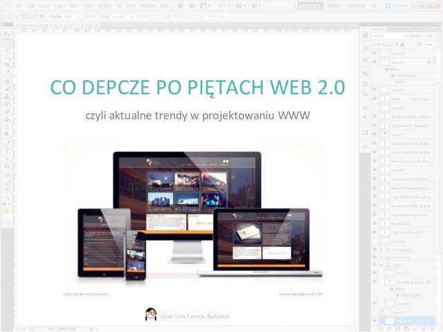 CO DEPCZE PO PIĘTACH WEB 2.0   czyli aktualne trendy w projektowaniu WWW                Geek Girls Carrots Białystok