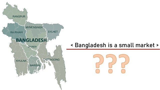 Lets know about Bangladesh 163.9 Million 36 Million SOURCES: POPULATION: UNITED NATIONS; MOBILE: GSMA INTELLIGENCE; INTERN...