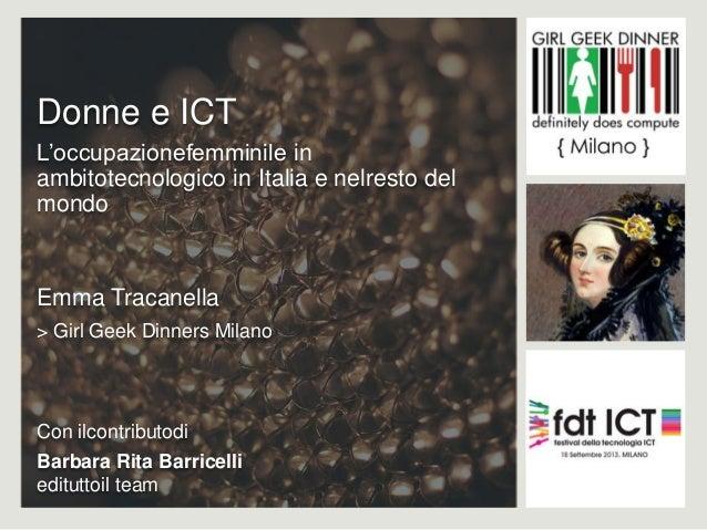 Donne e ICT L'occupazionefemminile in ambitotecnologico in Italia e nelresto del mondo Emma Tracanella > Girl Geek Dinners...