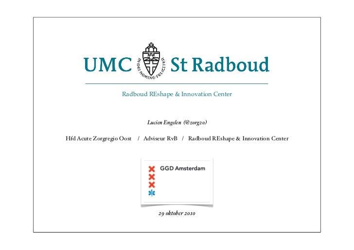 Radboud REshape & Innovation Center                                Lucien Engelen (@zorg20)  Hfd Acute Zorgregio Oost / Ad...