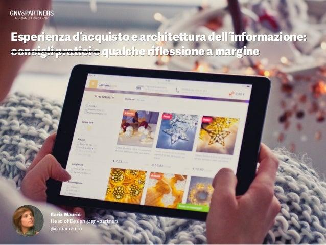 Esperienzad'acquistoearchitetturadell'informazione:  consiglipraticiequalcheriflessioneamargine IlariaMauric Head of Desig...