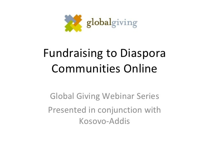 Fundraising to Diaspora Communities Online Global Giving Webinar Series Presented in conjunction with Kosovo-Addis