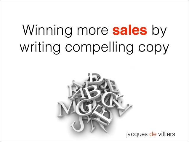 Winning more sales by writing compelling copy  jacques de villiers