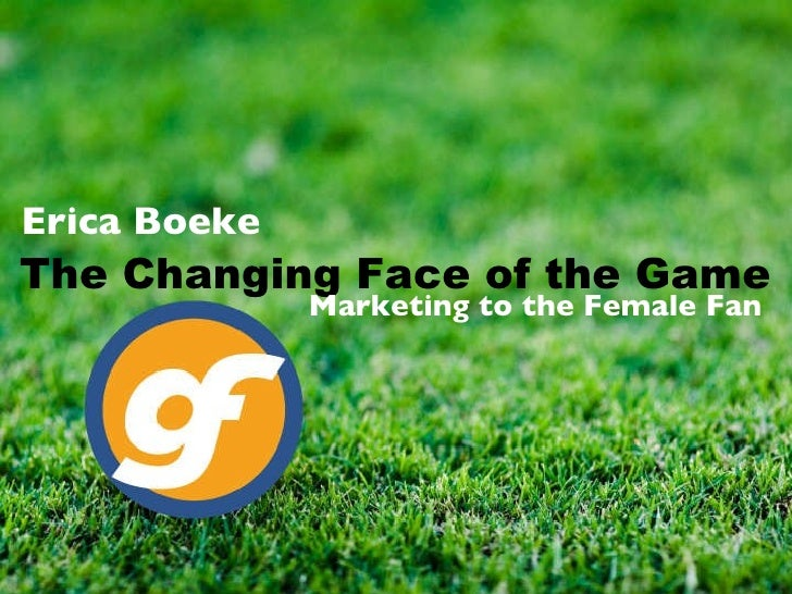 The Changing Face of the Game Marketing to the Female Fan  Erica Boeke