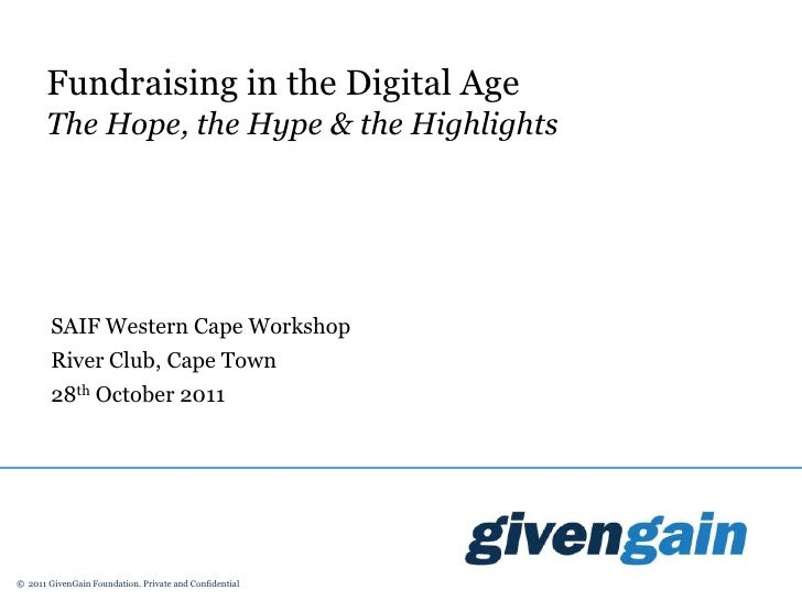 Fundraising in the Digital Age       The Hope, the Hype & the Highlights        SAIF Western Cape Workshop        River Cl...