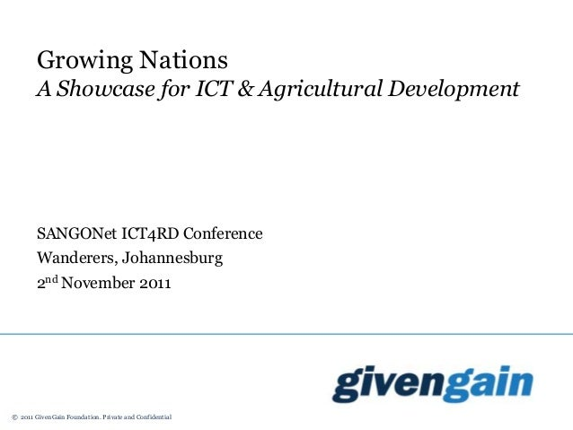 © 2011 GivenGain Foundation. Private and Confidential Growing Nations A Showcase for ICT & Agricultural Development SANGON...