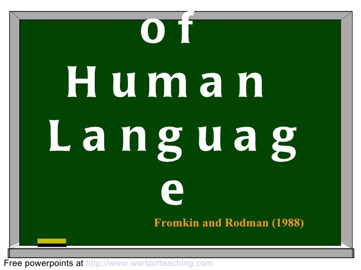 The Laws of  Human  Language Free powerpoints at  http://www.worldofteaching.com Fromkin and Rodman (1988)