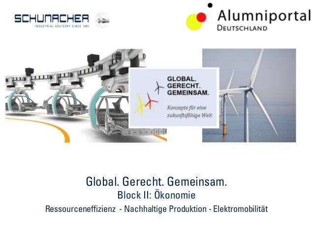 Global. Gerecht. Gemeinsam. Block II: Ökonomie Ressourceneffizienz - Nachhaltige Produktion - Elektromobilität