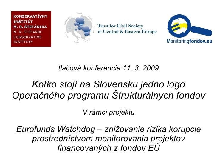 tlačová konferencia 11. 3. 2009 Koľko stojí na Slovensku jedno logo Operačného programu Štrukturálnych fondov V rámci proj...