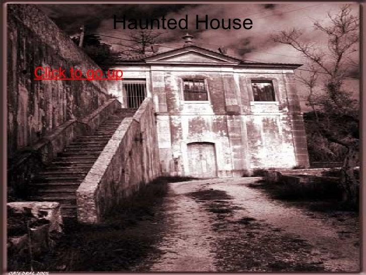 Haunted House <ul><li>Click to go up </li></ul>