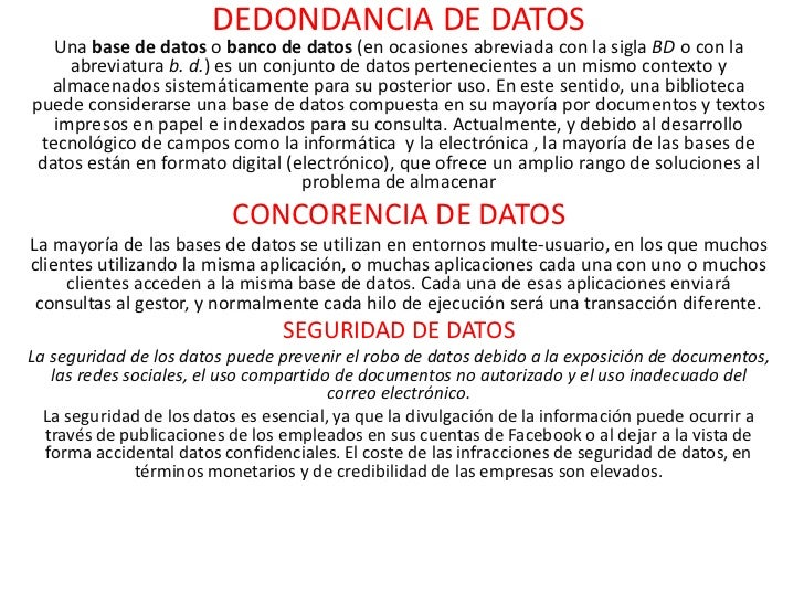 DEDONDANCIA DE DATOS   Una base de datos o banco de datos (en ocasiones abreviada con la sigla BD o con la     abreviatura...