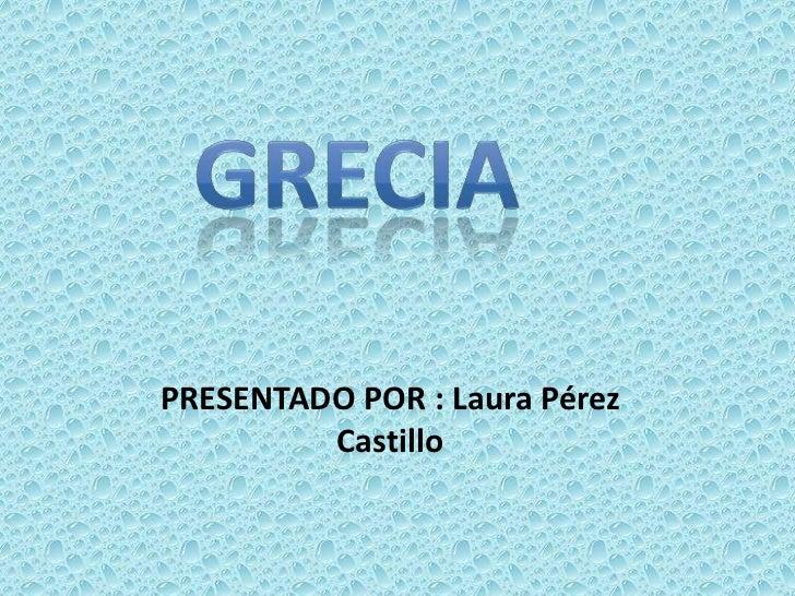 PRESENTADO POR : Laura Pérez         Castillo