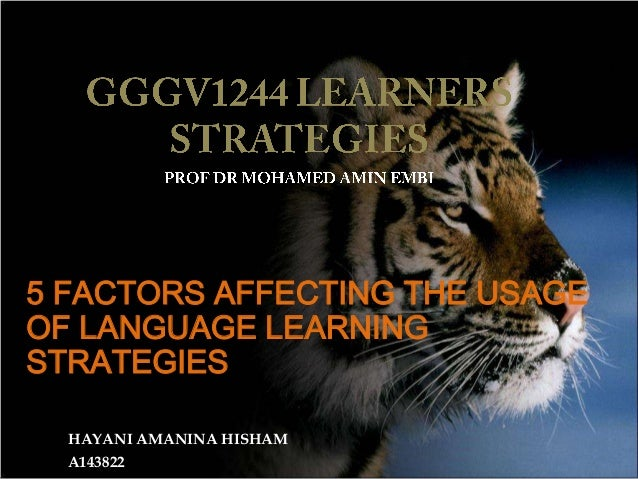5 FACTORS AFFECTING THE USAGE OF LANGUAGE LEARNING STRATEGIES HAYANI AMANINA HISHAM A143822