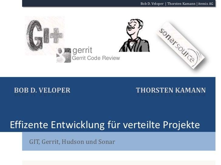 Effizente Entwicklung für verteilte Projekte<br />GIT, Gerrit, Hudson und Sonar<br />gerrit<br />Gerrit Code Review<br />T...