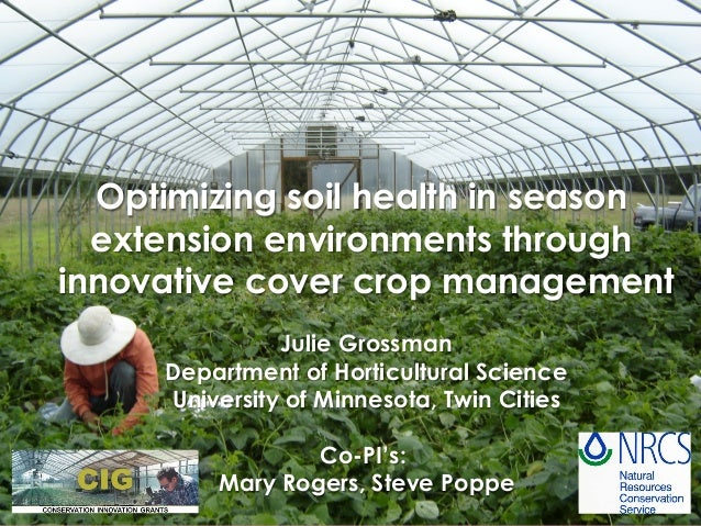 Optimizing soil health in season extension environments through innovative cover crop management Julie Grossman Department...