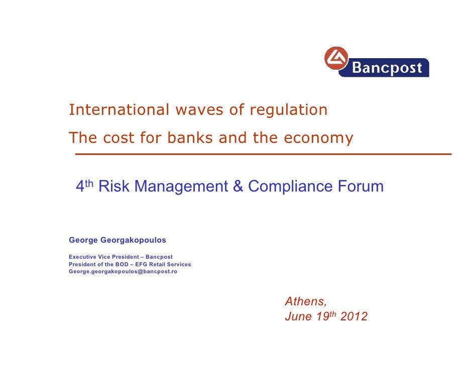 International waves of regulationThe cost for banks and the economy  4th Risk Management & Compliance ForumGeorge Georgako...