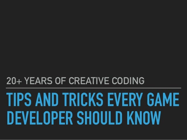 Tips & Tricks that every game developer should know