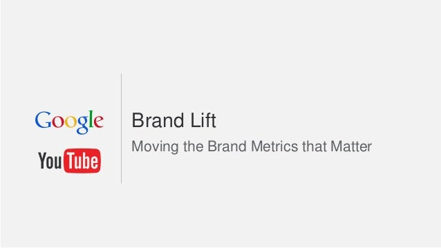Brand Lift Moving the Brand Metrics that Matter
