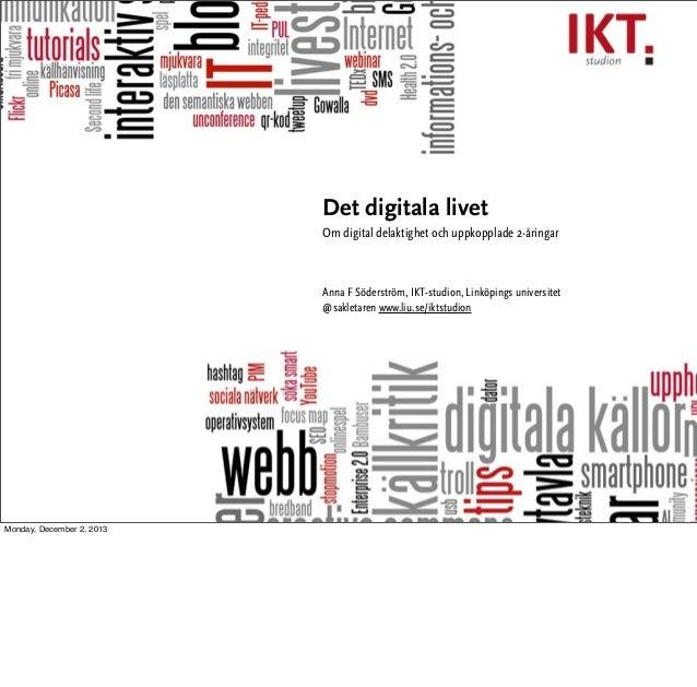 Det digitala livet Om digital delaktighet och uppkopplade 2-åringar  Anna F Söderström, IKT-studion, Linköpings universite...