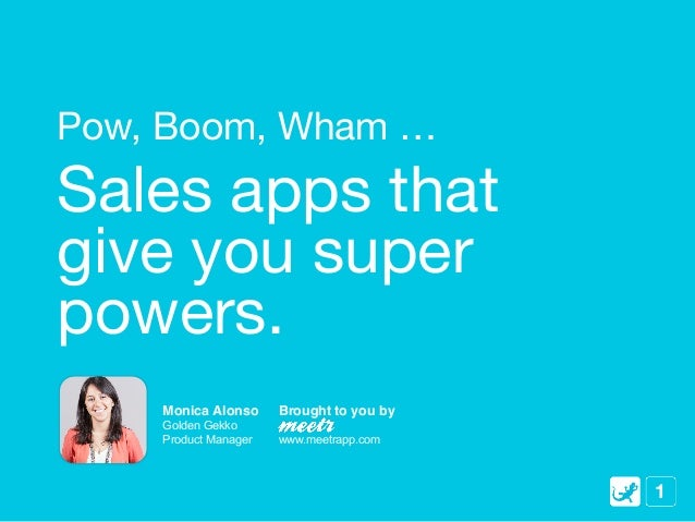 Pow, Boom, Wham …Sales apps thatgive you superpowers.    Monica Alonso!    Brought to you by!    Golden Gekko    Product M...