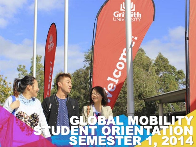 GLOBAL MOBILITY STUDENT ORIENTATION SEMESTER 1, 2014