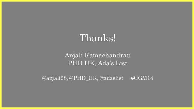 Thanks!  Anjali Ramachandran  PHD UK, Ada's List  @anjali28, @PHD_UK, @adaslist #GGM14