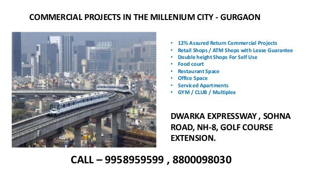 COMMERCIAL PROJECTS IN THE MILLENIUM CITY - GURGAON • 12% Assured Return Commercial Projects • Retail Shops / ATM Shops wi...