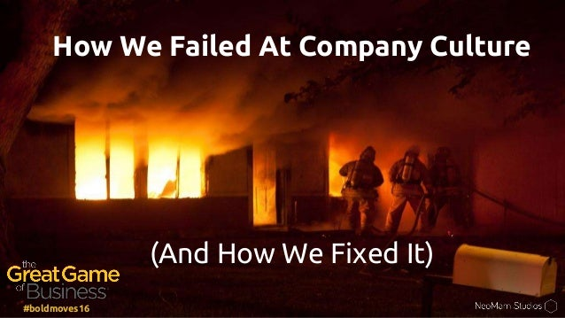 How We Failed At Company Culture (And How We Fixed It) #boldmoves16