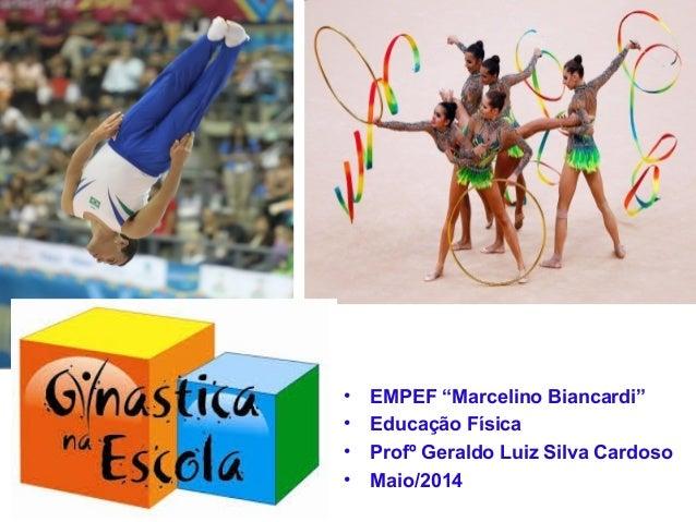 """• EMPEF """"Marcelino Biancardi"""" • Educação Física • Profº Geraldo Luiz Silva Cardoso • Maio/2014"""