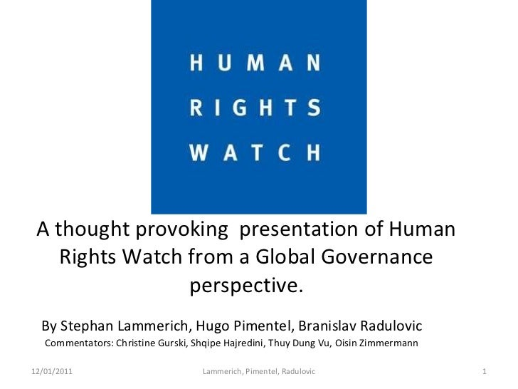 A thought provoking  presentation of Human Rights Watch from a Global Governance perspective. By Stephan Lammerich, Hugo P...