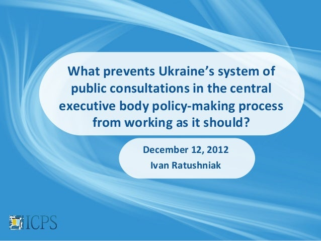 What prevents Ukraine's system of  public consultations in the centralexecutive body policy-making process     from workin...