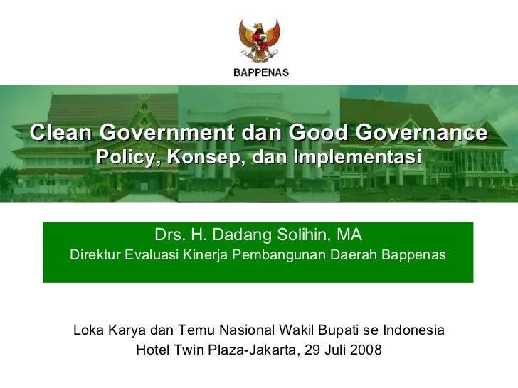 Drs. H. Dadang Solihin, MA Direktur Evaluasi Kinerja Pembangunan Daerah Bappenas Clean Government dan Good Governance Poli...