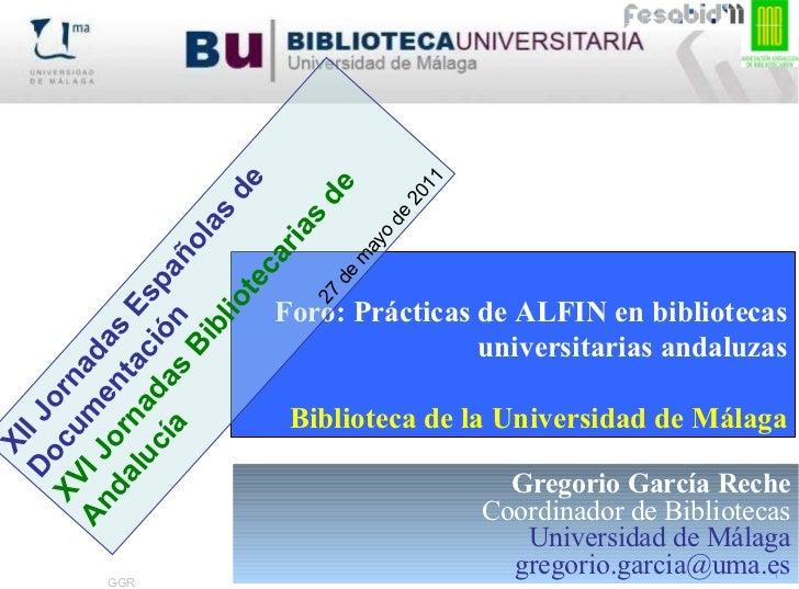 Gregorio García Reche Coordinador de Bibliotecas Universidad de Málaga [email_address] XII Jornadas Españolas de Documenta...