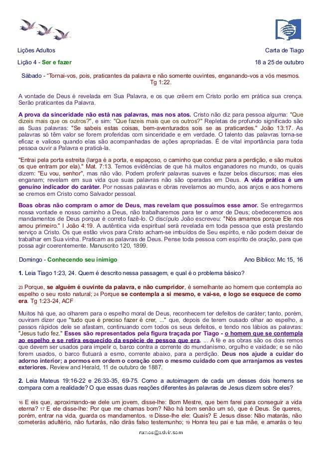 """Lições Adultos Carta de Tiago  Lição 4 - Ser e fazer 18 a 25 de outubro  Sábado - """"Tornai-vos, pois, praticantes da palavr..."""