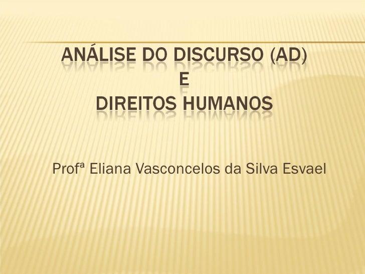 <ul><li>Profª Eliana Vasconcelos da Silva Esvael </li></ul>