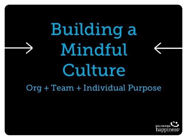 Building a Mindful Culture Org + Team + Individual Purpose